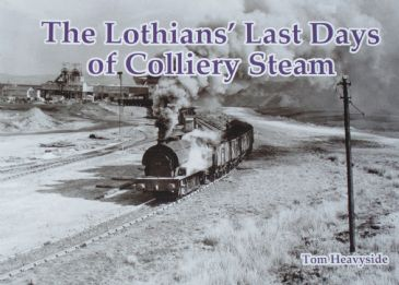 The Lothian's Last Days of Colliery Steam, by Tom Heavyside